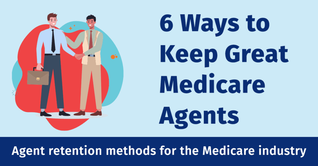 6 Ways to Keep Great Medicare Agents