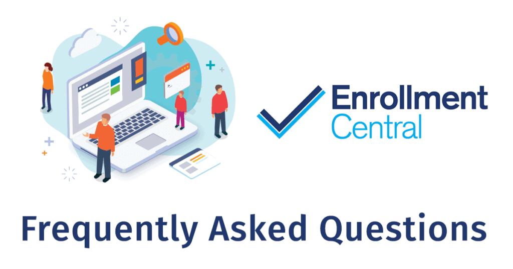 Enrollment Central FAQs
