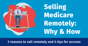 Selling Medicare Remotely - Reasons and Tips